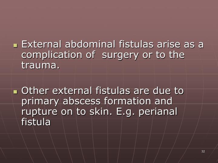 External abdominal fistulas arise as a complication of  surgery or to the trauma.