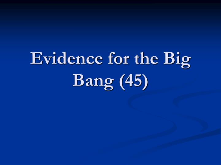 evidence for the big bang 45 n.