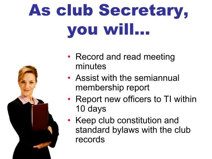 As club Secretary, you will…