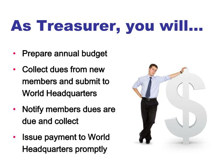 As Treasurer, you will…