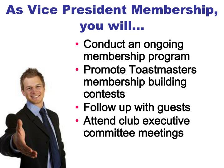 As Vice President Membership, you will…