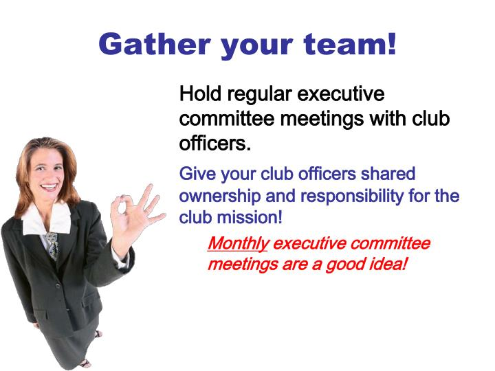 Gather your team!