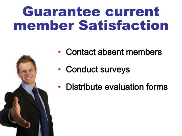 Guarantee current member Satisfaction