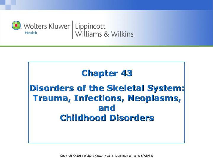 chapter 43 disorders of the skeletal system trauma infections neoplasms and childhood disorders n.