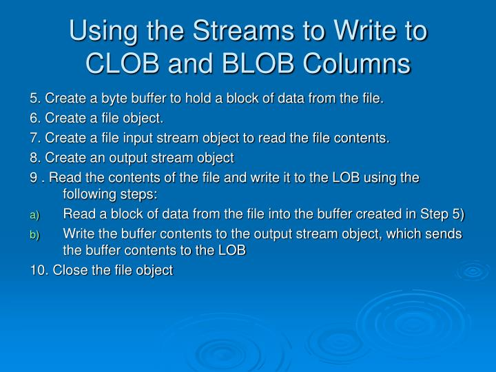 Using the Streams to Write to CLOB and BLOB Columns