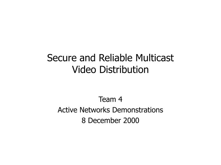 secure and reliable multicast video distribution n.