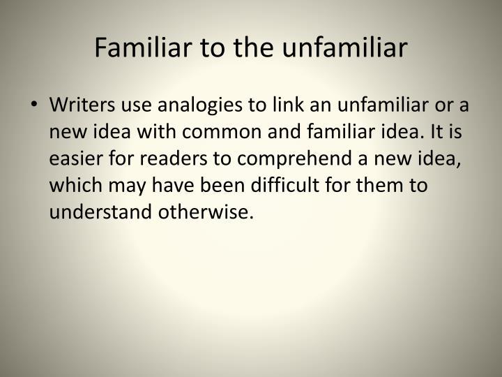 Familiar to the unfamiliar