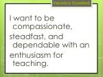 i want to be compassionate steadfast and dependable with an enthusiasm for teaching