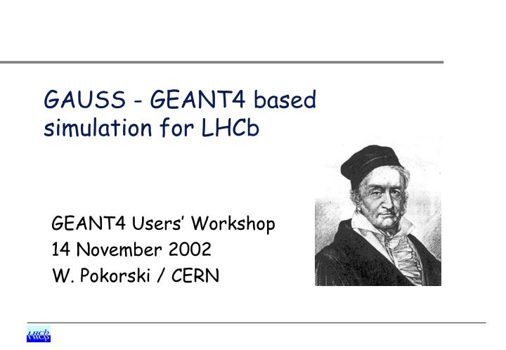 Gauss geant4 based simulation for lhcb