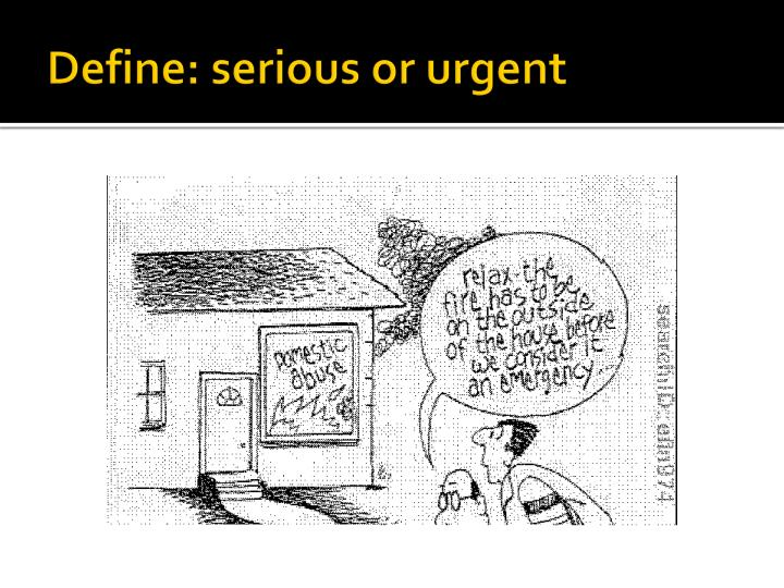 Define: serious or urgent