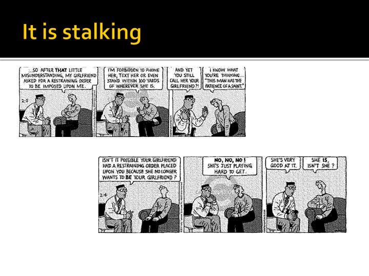 It is stalking