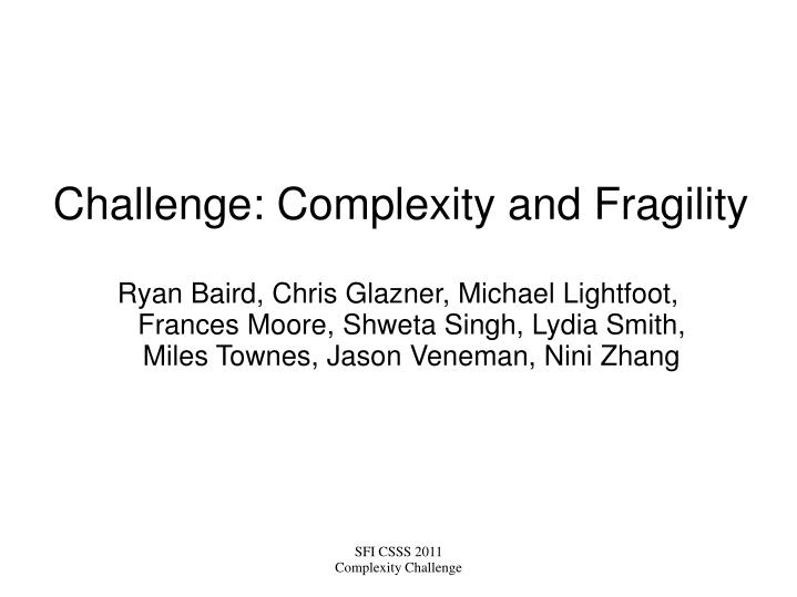 Challenge complexity and fragility