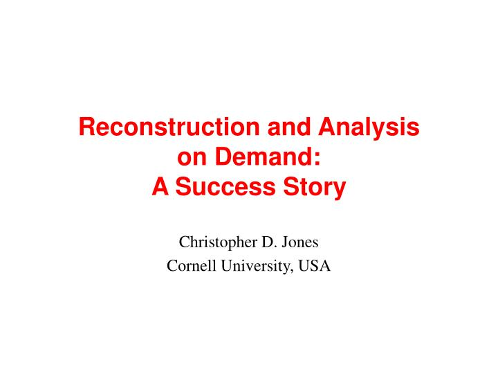 reconstruction and analysis on demand a success story n.