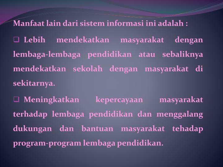 Manfaat lain dari sistem informasi ini adalah :