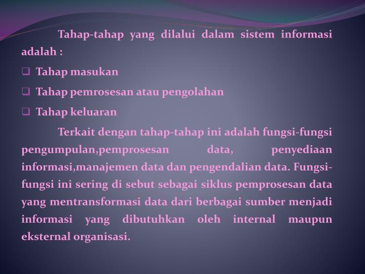 Tahap-tahap yang dilalui dalam sistem informasi adalah :