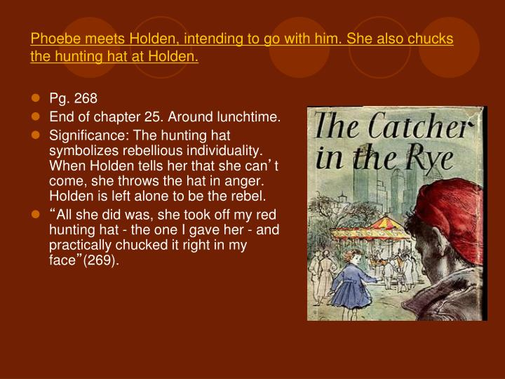 Phoebe meets Holden, intending to go with him. She also chucks the hunting hat at Holden.