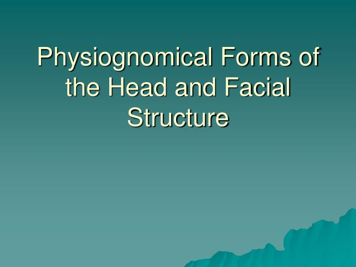 physiognomical forms of the head and facial structure n.