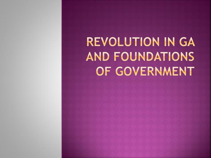 revolution in ga and foundations of government n.