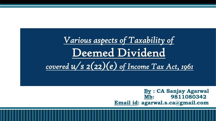various aspects of taxability of deemed dividend covered u s 2 22 e of income tax act 1961 n.