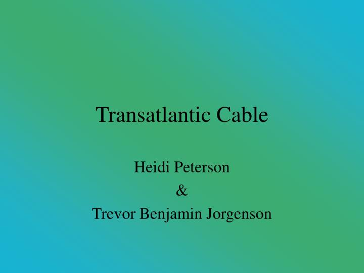 PPT - Transatlantic Cable PowerPoint Presentation - ID:6260087