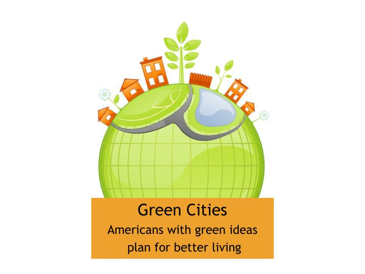 green cities americans with green ideas plan for better living n.