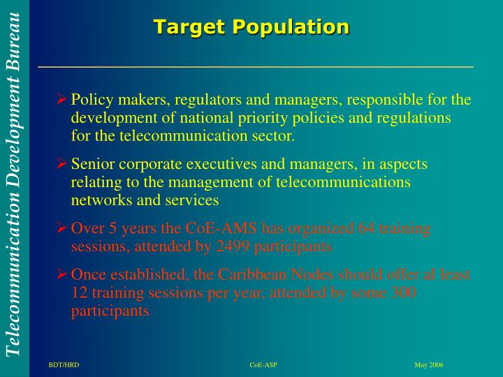 Policy makers, regulators and managers, responsible for the development of national priority policies and regulations for the telecommunication sector.