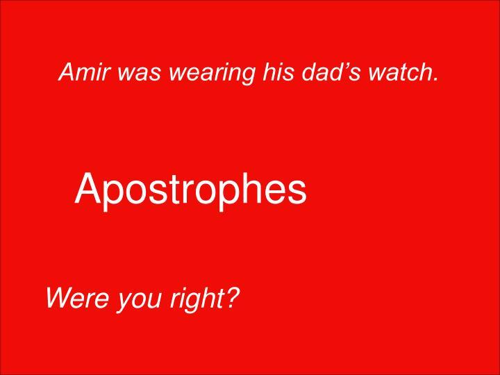 Amir was wearing his dad's watch.