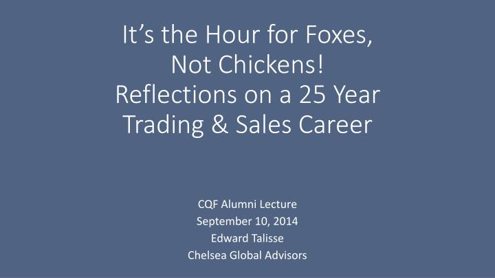 it s the hour for foxes not chickens reflections on a 25 year trading sales career