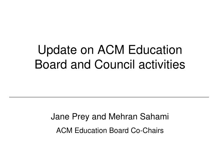 update on acm education board and council activities n.