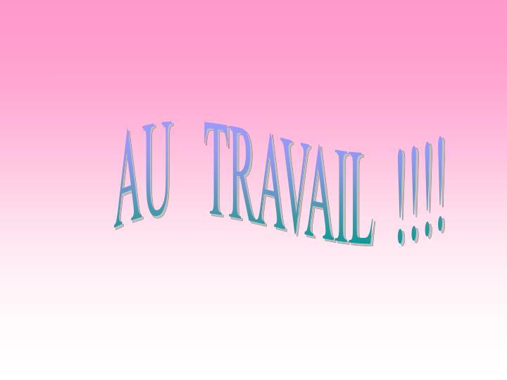 AU   TRAVAIL  !!!!