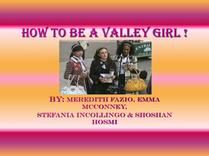 How to be a valley girl