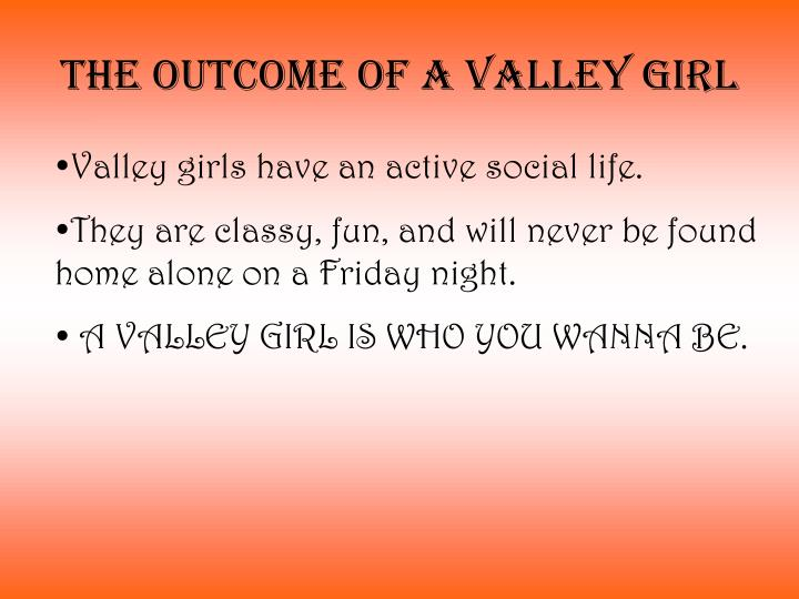 The outcome of a valley girl