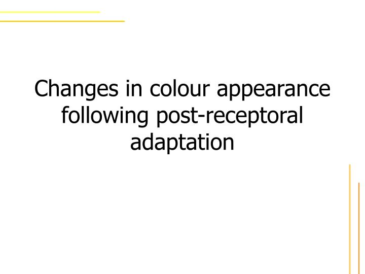 changes in colour appearance following post receptoral adaptation n.