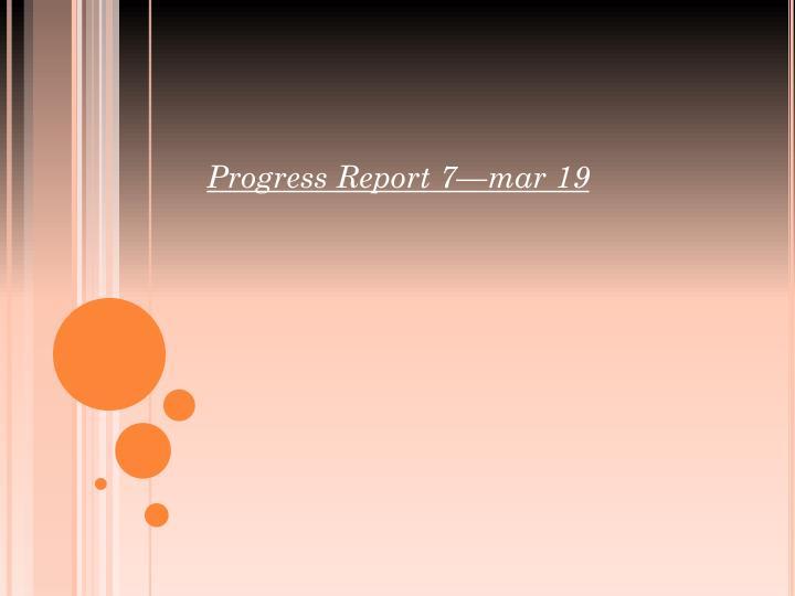 Progress Report 7—mar 19