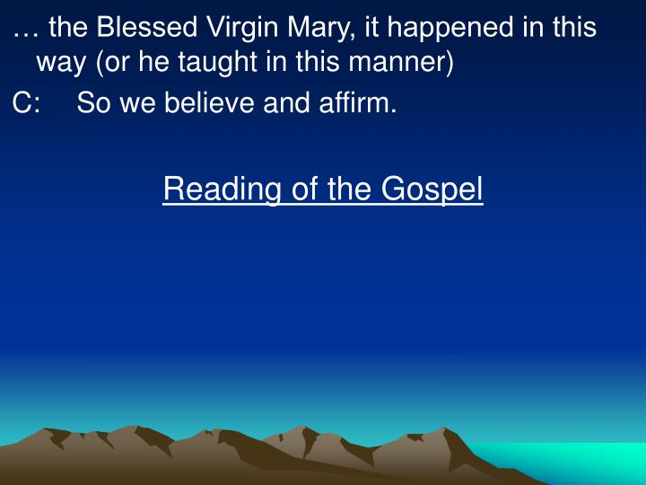 … the Blessed Virgin Mary, it happened in this way (or he taught in this manner)