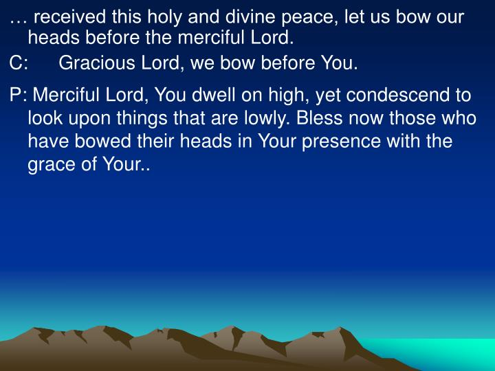 … received this holy and divine peace, let us bow our heads before the merciful Lord.
