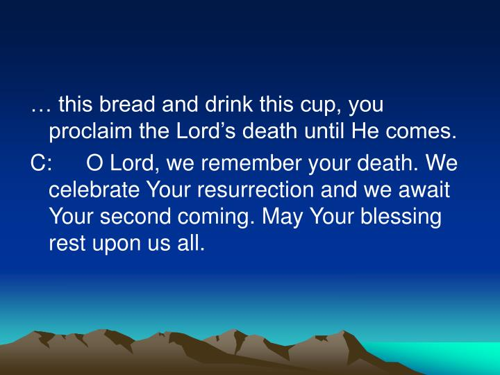 … this bread and drink this cup, you proclaim the Lord's death until He comes.