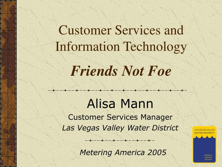 customer services and information technology friends not foe n.
