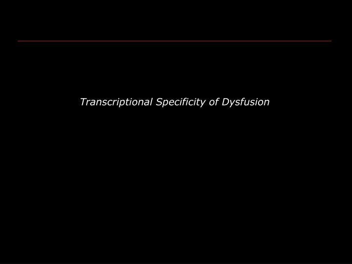Transcriptional Specificity of Dysfusion