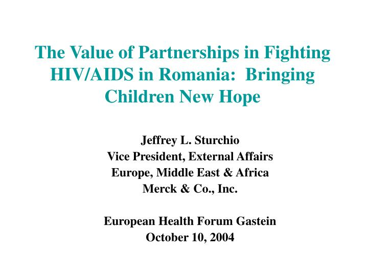 the value of partnerships in fighting hiv aids in romania bringing children new hope n.