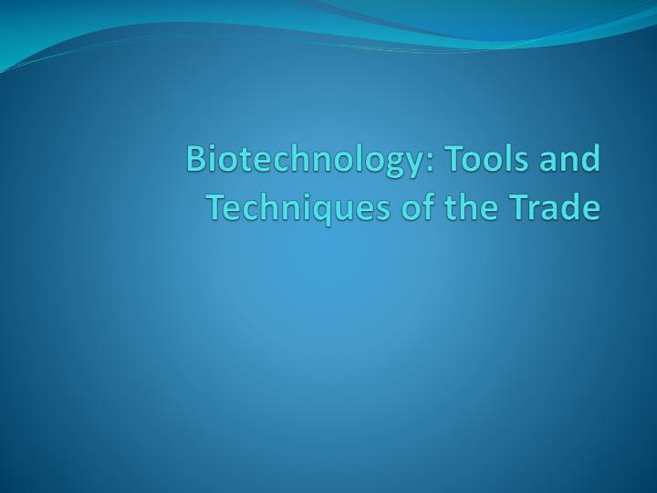 biotechnology tools and techniques of the trade n.