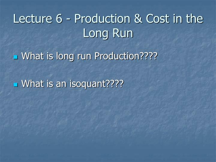 lecture 6 production cost in the long run n.