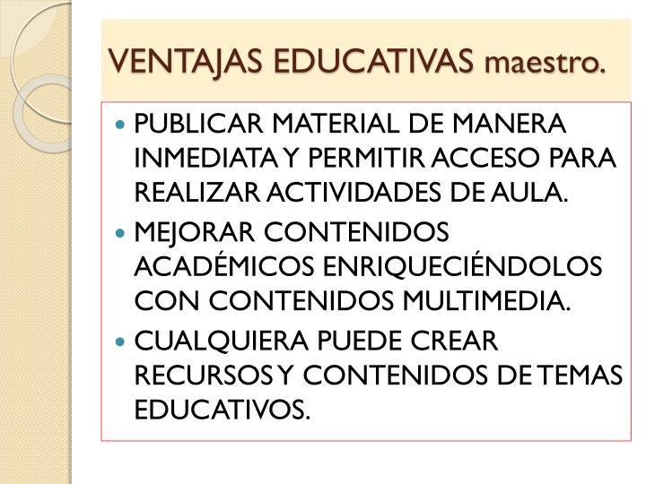 VENTAJAS EDUCATIVAS maestro.