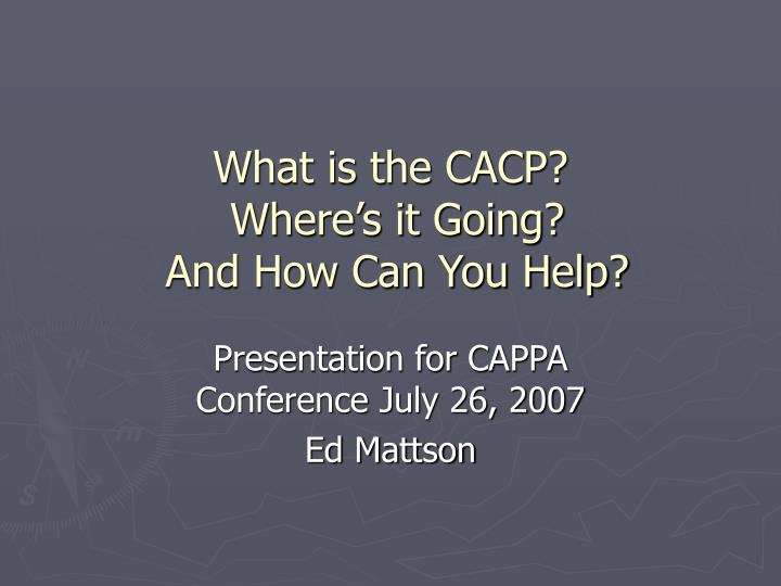 what is the cacp where s it going and how can you help n.