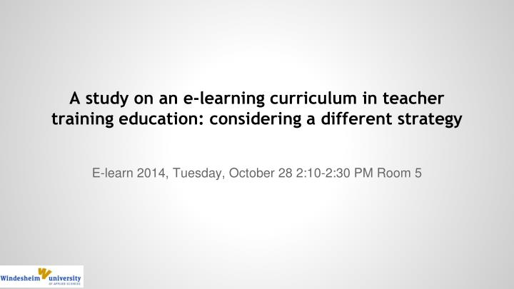 a study on an e learning curriculum in teacher training education considering a different strategy n.