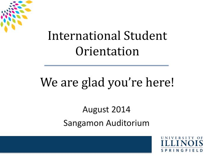 international student orientation we are glad you re here n.