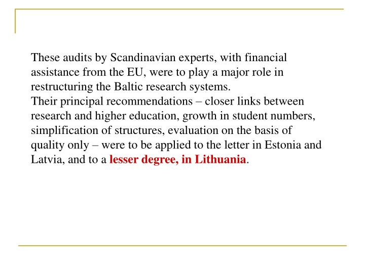 These audits by Scandinavian experts, with financial assistance from the EU, were to play a major role in restructuring the Baltic research systems.