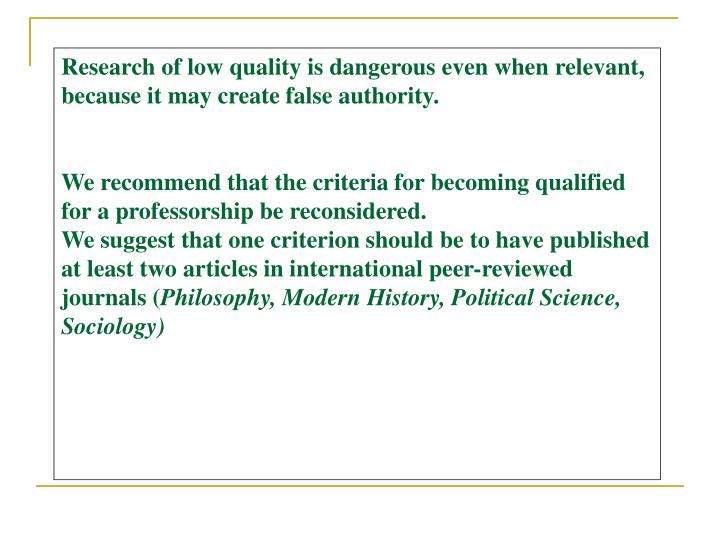 Research of low quality is dangerous even when relevant, because it may create false authority.