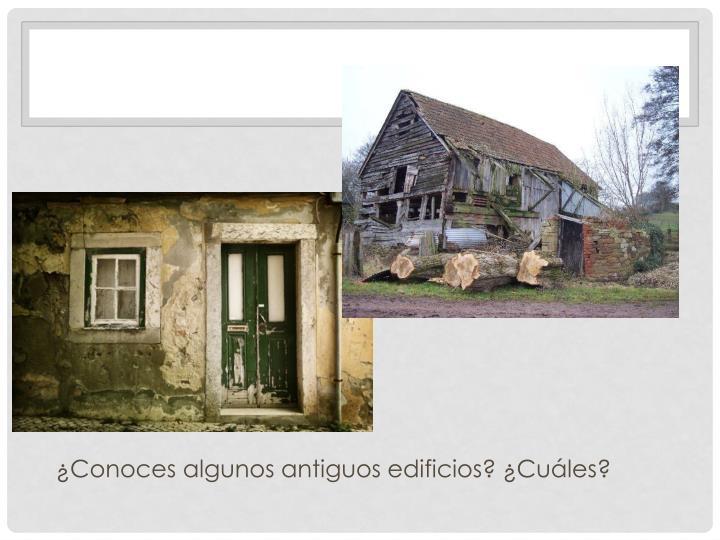 ¿Conoces algunos antiguos edificios? ¿Cuáles?