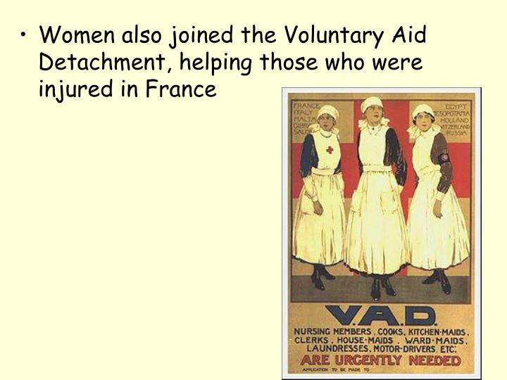 Women also joined the Voluntary Aid Detachment, helping those who were injured in France